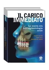 Il Carico Immediato - La Nuova Era Dell' Implantologia Orale di Galli, Testori, Fabbro