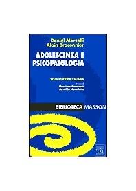 Adolescenza E Psicopatologia di D. Marcelli, A. Braconnier