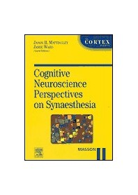 Cognitive Neuroscience Perspectives On Synaesthesia di J. B. Mattingley, J. Ward