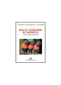 Dalle Funzioni Ai Modelli - Il Calcolo Per Le Bioscienze di Benedetto, Degli Esposti, Maffei
