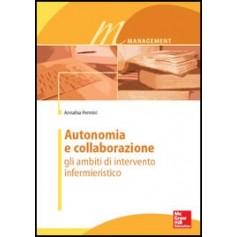 Autonomia e Collaborazione - Gli Ambienti Di intervento Infermieristico di Pennini