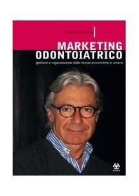 Marketing Odontoiatrico - Gestione E Organizzazione Delle Risorse Umane, Economiche E Di Mercato di Pelliccia