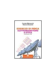 Esercizi di Fisica Elettromagnetismo e Ottica di Mencuccini, Silvestrini