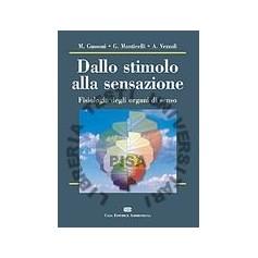 Dallo Stimolo Alla Sensazione - Fisiologia Degli Organi Di Senso di Gussoni, Monticelli, Vezzoli