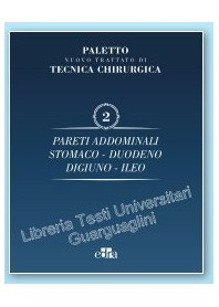 Nuovo Trattato di Tecnica Chirurgica Vol 2 Pareti Addominali, Stomaco, Duodeno, Digiuno, Ileo di Paletto