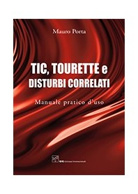 Tic, Tourette E Disturbi Correlati - Manuale Pratico D'uso di M. Porta