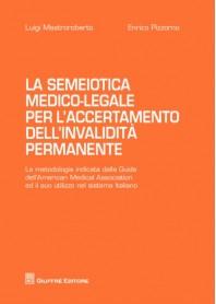 La Semeiotica Medico-Legale per l'Accertamento dell'Invalidità Permanente di Mastroroberto, Pizzorno