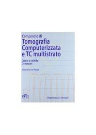 Compendio Di Tomografia Computerizzata E Tc Multistrato - Corpo Intero di Giancarlo Dal Pozzo