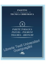Nuovo Trattato di Tecnica Chirurgica Vol 3 Parete Toracica, Pleura, Polmoni, Trachea, Bronchi di Paletto