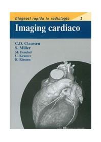 Imaging Cardiaco. Diagnosi Rapida In Radiologia 1 di C. D. Claussen,  S. Miller, M. Fenchel, U. Kramer, R. Riessen