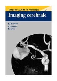 Imaging Cerebrale. Diagnosi Rapida In Radiologia 2 di K. Sartor, S. Haehnel, B. Kress