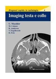 Imaging Testa E Collo. Diagnosi Rapida In Radiologia 4 di U. Moedder,  M. Cohnen, K. Andersen, V. Engelbrecht, B. Fritz