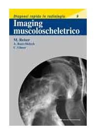 Imaging Muscoloscheletrico. Diagnosi Rapida In Radiologia 8 di M. Reiser, A. Baur-Melnyk, C. Glaser