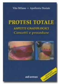 Protesi Totale - Aspetti Gnatologici - Concetti E Procedure - Schede Tecniche Allegate di Milano, Desiate