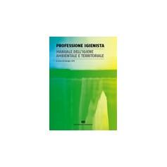 Professione Igienista - Manuale Dell'Igiene Ambientale E Territoriale di Gilli