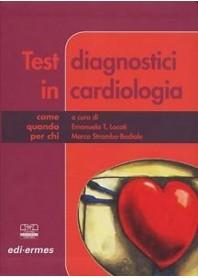 Test Diagnostici In Cardiologia - Come, Quando, Per Chi di Locati, Stramba-Badiale
