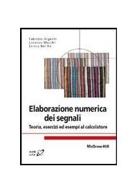Elaborazione Numerica Dei Segnali  - Teoria, Esercizi Ed Esempi Al Calcolatore di Argenti, Mucchi, Del Re
