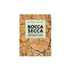 Bocca Secca - Approccio Clinico A Una Sintomatologia Complessa di Sreebny, Vissink