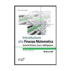 Introduzione Alla Finanza Matematica - Concetti Di Base, Tassi, Obbligazioni di Cesari