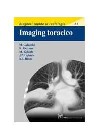 Imaging Toracico. Diagnosi Rapida In Radiologia 11 di M. Galanski, S. Dettmer, M. Keberle, J. P. Opherk, K. I. Ringe