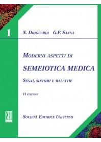 Moderni Aspetti Di Semeiotica Medica - Segni, Sintomi E Malattie 1/2 di N. Dioguardi, G. P. Sanna