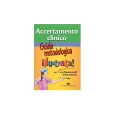 Accertamento Clinico - Guida Metodologica Illustrata Per I Professionisti Della Salute di Lancia