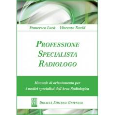 Professione Specialista Radiologo - Manuale Di Orientamento Per I Medici Specialisti Dell'Area Radiologica di V. David, F. Lucà