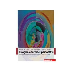 Droghe E Farmaci Psicoattivi di R. M Julien, C. D. Advokat, J. E. Comaty