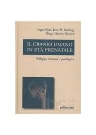 Il Cranio Umano In Eta' Prenatale - Sviluppo Normale E Patologico di Kjaer, Keeling, Hansen