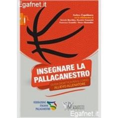 INSEGNARE LA PALLACANESTRO - GUIDA DIDATTICA PER IL CORSO ALLIEVO ALLENATORE